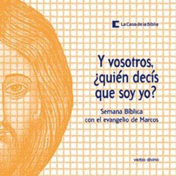 portada Y vosotros, ¿quién decís que soy yo?: Semana bíblica con el evangelio de marcos (Palabra y vida)