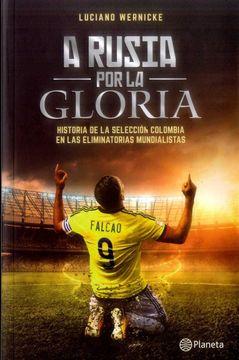 portada A Rusia por la Gloria. Historia de la Selección Colombia en las Eliminatorias Mundialistas