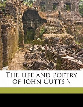"portada the life and poetry of john cutts "";""nabu press"