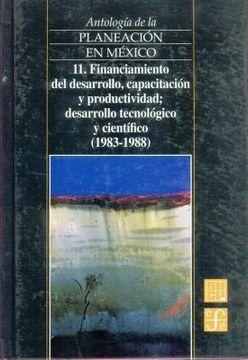 portada antologia de la planeacion en mexico, 11. financiamiento del desarrollo, capacitacion y productividad, desarrollo tecnologico y cientifico (1983-1988)