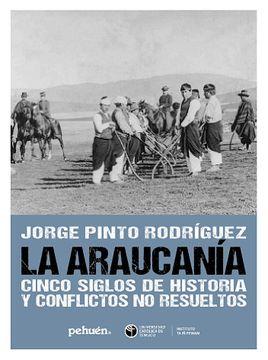 portada La Araucanía. Cinco Siglos de Historia y Conflictos no Resueltos.