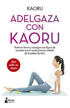 portada Adelgaza con Kaoru: Ponte en Forma y Consigue una Figura de Ensueño con el Revolucionario Método de la Pelota de Tenis