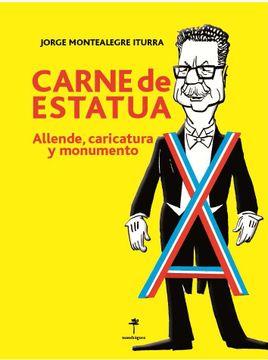portada Carne de Estatua. Allende, Caricatura y Monumento
