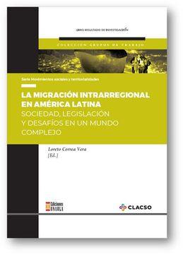 portada LA MIGRACIÓN INTRARREGIONAL EN AMÉRICA LATINA SOCIEDAD, LEGISLACIÓN Y DESAFÍOS EN UN MUNDO COMPLEJO
