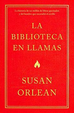 portada La Biblioteca en Llamas: Historia de un Millan de Libros Quemados y el Hombre que Encendia la Cerilla