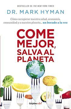 portada Come Mejor, Salva al Planeta: Cómo Recuperar Nuestra Salud, Economía, Comunidad y a Nuestro Planeta.   Un Bocado a la vez