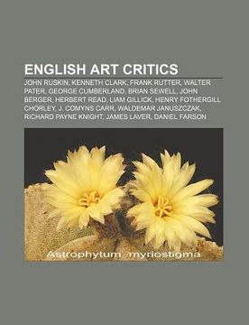 portada english art critics: john ruskin, kenneth clark, frank rutter, walter pater, george cumberland, brian sewell, john berger, herbert read