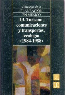 portada antologia de la planeacion en mexico, 13. turismo, comunicaciones y transportes, ecologia (1984-1988)