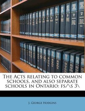 "portada the acts relating to common schools, and also separate schools in ontario: fs/s 3"";""nabu press"