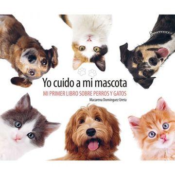 portada Yo Cuido a mi Mascota. Mi Primer Libro Sobre Perros y Gatos