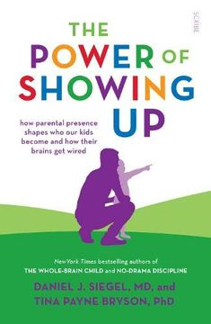 portada The Power of Showing up: How Parental Presence Shapes who our Kids Become and how Their Brains get Wired (Mindful Parenting) (libro en Inglés)
