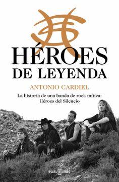portada Héroes de Leyenda: La Historia de una Banda de Rock Mítica: Héroes del Silencio