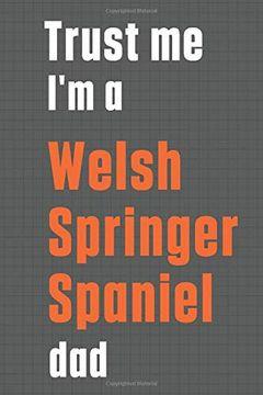 portada Trust me i'm a Welsh Springer Spaniel Dad: For Welsh Springer Spaniel dog dad (libro en Inglés)