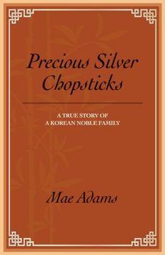 portada Precious Silver Chopsticks: A True Story of a Korean Noble Family