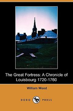 portada the great fortress: a chronicle of louisbourg 1720-1760 (dodo press)
