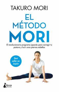 portada El Método Mori: El Revolucionario Programa Japonés Para Corregir tu Postura y Lucir Unas Piernas Esbeltas (Bienestar)
