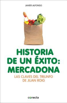 portada Historia de un Éxito: Mercadona: Las Claves del Triunfo de Juan Roig (Conecta, Band 300001)
