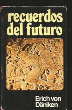 Libro Recuerdos Del Futuro Erich Von Daniken Isbn 40762051 Comprar En Buscalibre