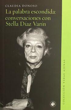 portada La Palabra Escondida: Conversaciones con Stella Díaz Varín