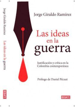 portada Las Ideas en la Guerra. Justificación y Crítica en la Colombia Contemporánea