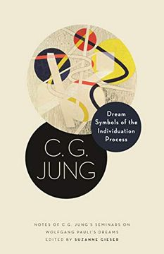 portada Dream Symbols of the Individuation Process: Notes of c. G. Jung's Seminars on Wolfgang Pauli's Dreams (Philemon Foundation Series) (libro en Inglés)