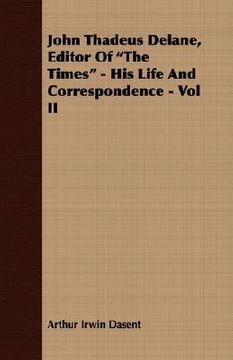 "portada john thadeus delane, editor of ""the times"" - his life and correspondence - vol ii"