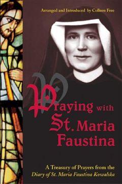 portada Praying With st. Maria Faustina: A Treasury of Prayers From the Diary of st. Maria Faustina Kowalska (libro en Inglés)