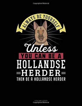 portada Always be Yourself Unless you can be a Hollandse Herder Then be a Hollandse Herder: 3 Column Ledger (libro en Inglés)