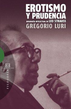 portada Erotismo y Prudencia: Biografía Intelectual de leo Strauss (Ensayo)