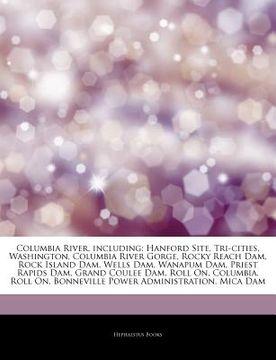 portada articles on columbia river, including: hanford site, tri-cities, washington, columbia river gorge, rocky reach dam, rock island dam, wells dam, wanapu