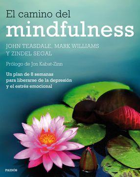 portada El Camino del Mindfulness: Un Plan de 8 Semanas Para Liberarse de la Depresión y el Estrés Emocional