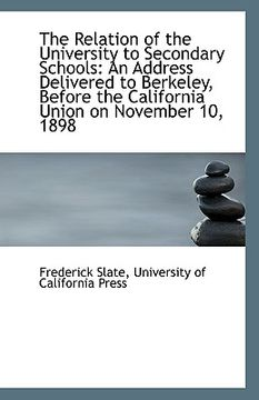 portada the relation of the university to secondary schools: an address delivered to berkeley, before the ca