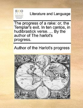 portada the progress of a rake: or, the templar's exit. in ten cantos, in hudibrastick verse. ... by the author of the harlot's progress.