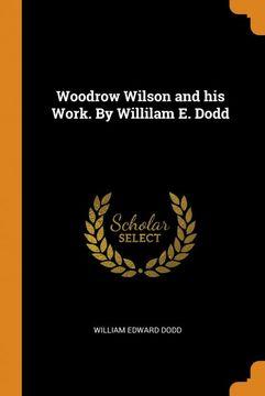 portada Woodrow Wilson and his Work. By Willilam e. Dodd (libro en Inglés)