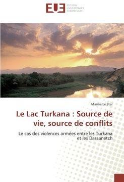 portada Le Lac Turkana : Source de vie, source de conflits: Le cas des violences armées entre les Turkana et les Dassanetch (French Edition)