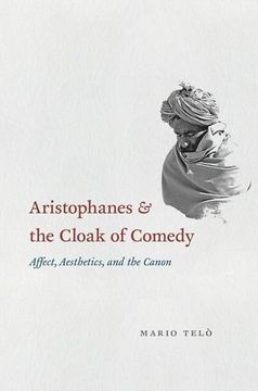 portada Aristophanes and the Cloak of Comedy: Affect, Aesthetics, and the Canon (libro en Inglés)