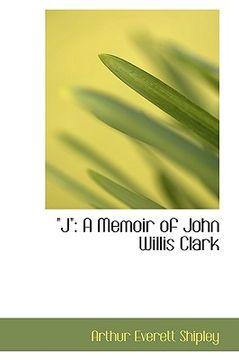 "portada j: a memoir of john willis clark"""""