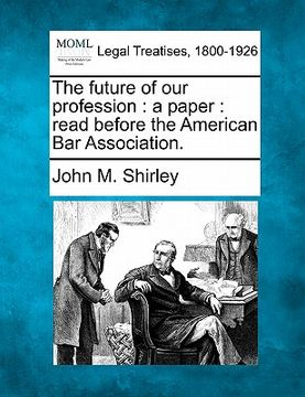 portada the future of our profession: a paper: read before the american bar association.