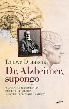 portada Dr. Alzheimer, Supongo: Y los Otros 11 Científicos que Dieron Nombre a los Trastornos de la Mente (Ariel)
