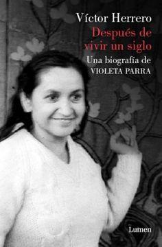 portada Después de Vivir un Siglo. Una Biografia de Violeta Parra