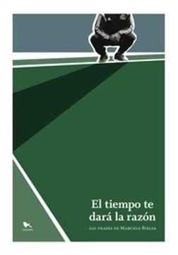 portada Tiempo te Dara la Razon 100 Frases de Marcelo Bielsa