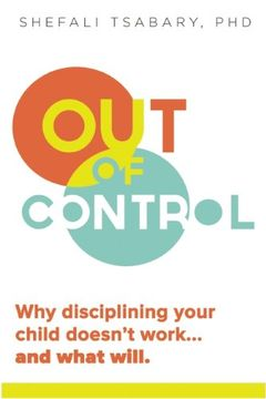 portada Out of Control: Why Disciplining Your Child Doesn't Work and What Will