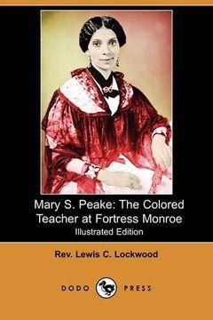 portada Mary s. Peake: The Colored Teacher at Fortress Monroe  (Dodo Press) (libro en Inglés)