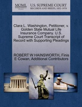 portada clara l. washington, petitioner, v. golden state mutual life insurance company. u.s. supreme court transcript of record with supporting pleadings
