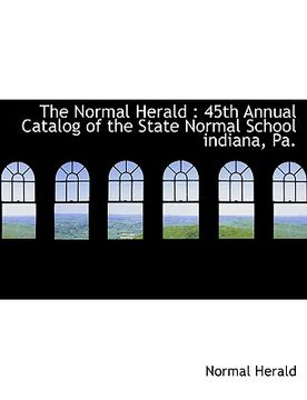 portada the normal herald: 45th annual catalog of the state normal school indiana, pa.