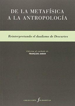 portada De La Metafísica A La Antropología: Reinterpretando El Dualismo De Descartes (filosofías, Band 18)