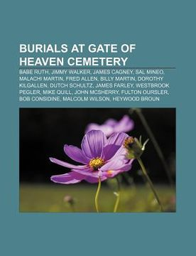 portada burials at gate of heaven cemetery: babe ruth, jimmy walker, james cagney, sal mineo, malachi martin, fred allen, billy martin