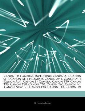 portada Articles on Canon fd Cameras, Including: Canon A-1, Canon Ae-1, Canon Ae-1 Program, Canon Av-1, Canon At-1, Canon Al-1, Canon ef Camera, Canon T50, ca (libro en inglés)