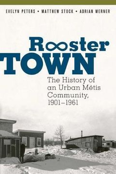 portada Rooster Town: The History of an Urban Métis Community, 1901-1961 (libro en inglés)