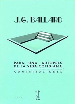 Libro Para una Autopsia de la Vida Cotidiana, J. G. Ballard, ISBN 9789871622191. Comprar en Buscalibre